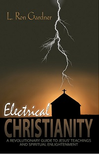 Electrical Christianity: A Revolutionary Guide to Jesus' Teachings and Spiritual Enlightenment