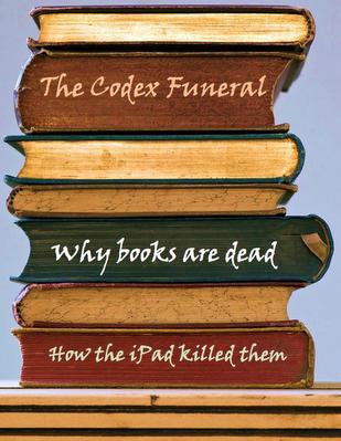The Codex Funeral Why Books Are Dead David Lane