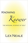Knowing the Knower – the Integral Science of Self